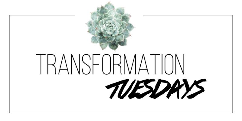 Transformation Tuesdays