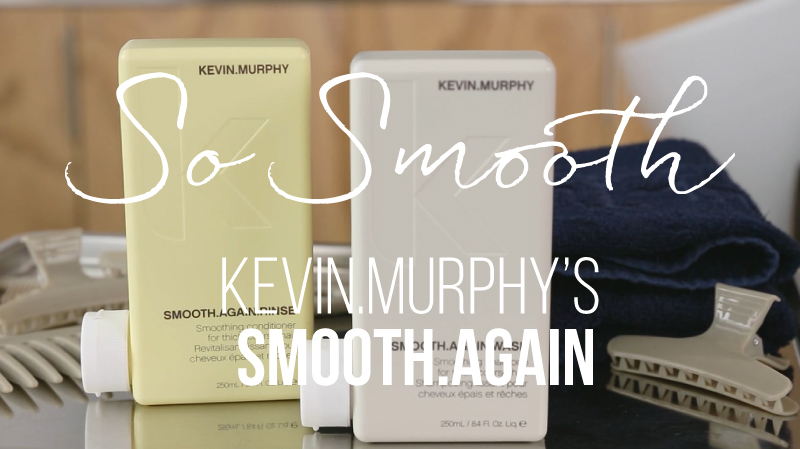 Experience Kevin Murphy Smooth.Again