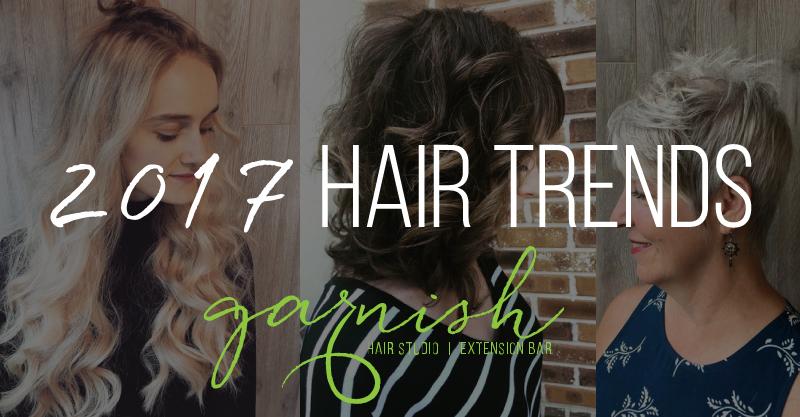 2017 Hair Trends - Garnish Hair Studio