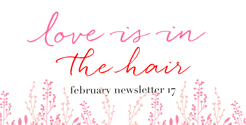 Love is in the Hair - Feb 2017