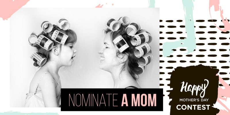 Nominate a Mom Mother's Day Contest